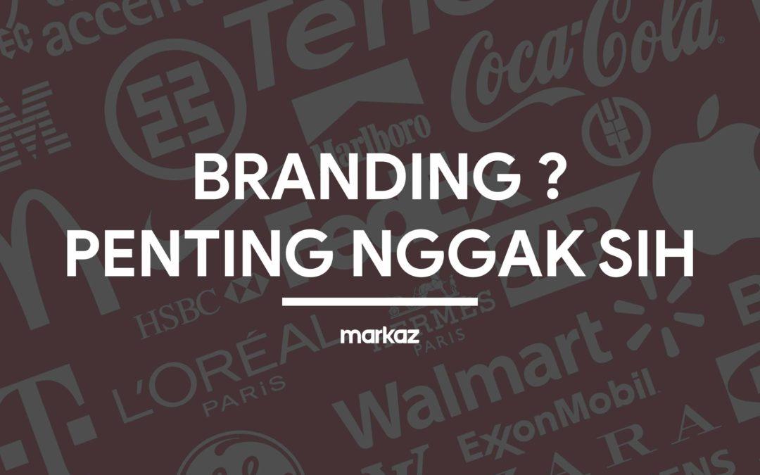 Apa Sih Pentingnya Branding Untuk Suatu Produk ?
